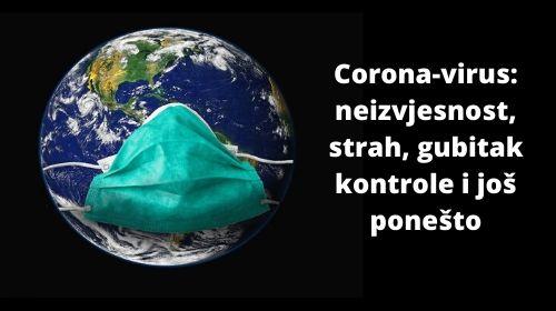 Corona-virus: neizvjesnost, strah, gubitak kontrole i još ponešto
